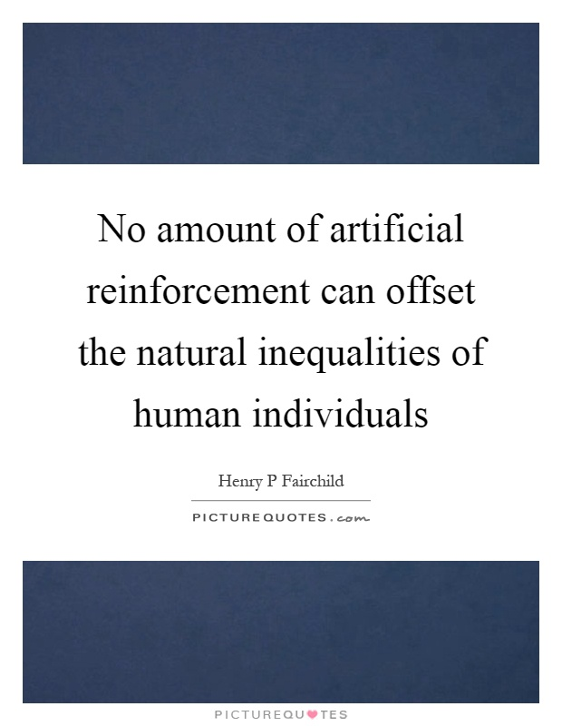 No amount of artificial reinforcement can offset the natural inequalities of human individuals Picture Quote #1