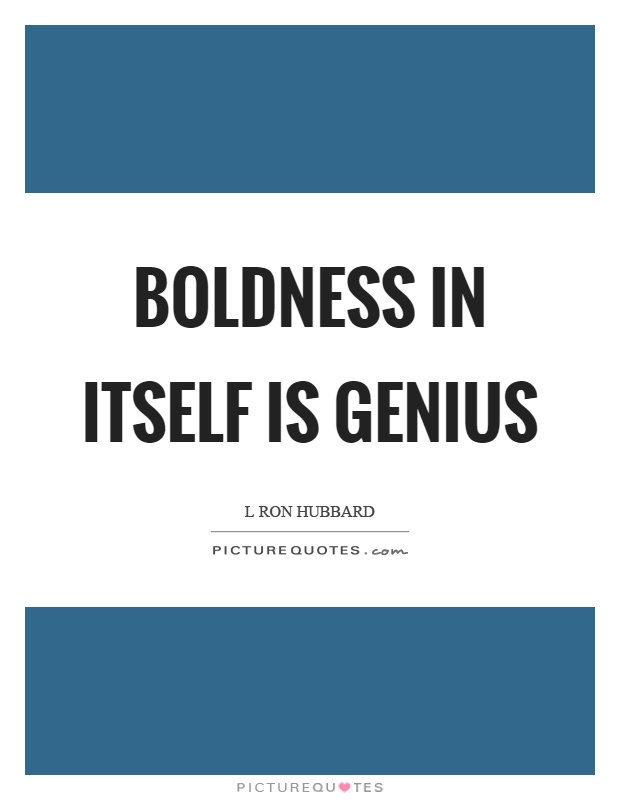 Boldness in itself is genius Picture Quote #1