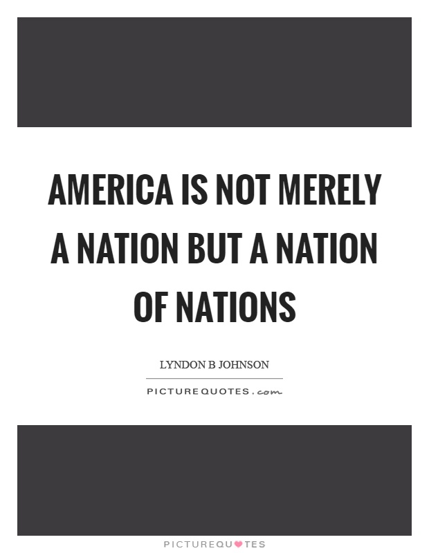 America is not merely a nation but a nation of nations Picture Quote #1