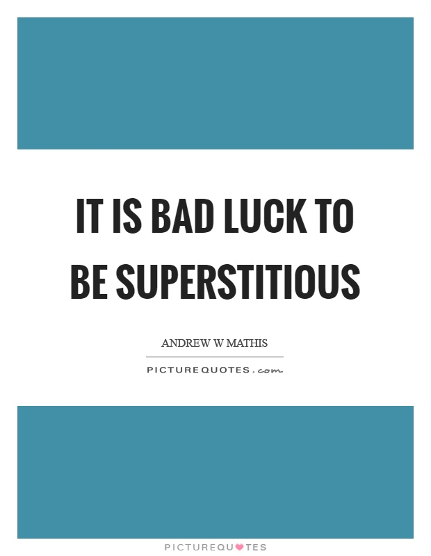 It is bad luck to be superstitious Picture Quote #1