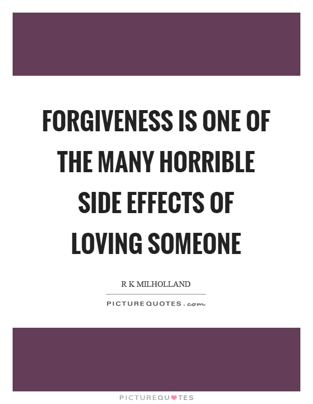 Forgiveness is one of the many horrible side effects of loving someone Picture Quote #1