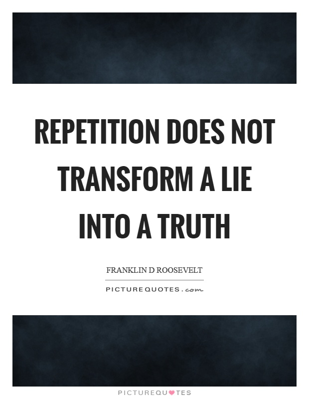 Repetition does not transform a lie into a truth Picture Quote #1