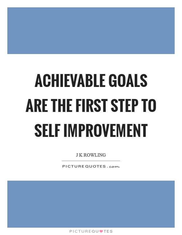Achievable goals are the first step to self improvement Picture Quote #1
