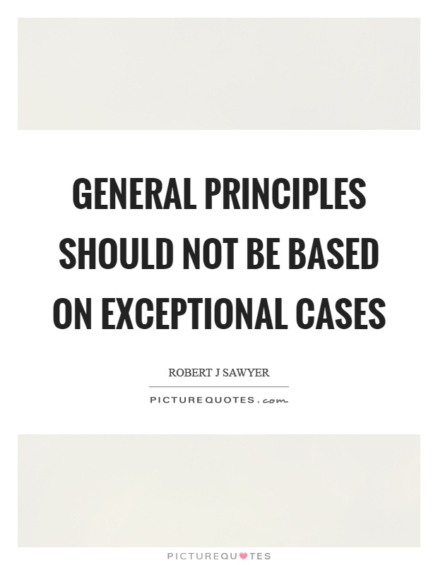 General principles should not be based on exceptional cases Picture Quote #1