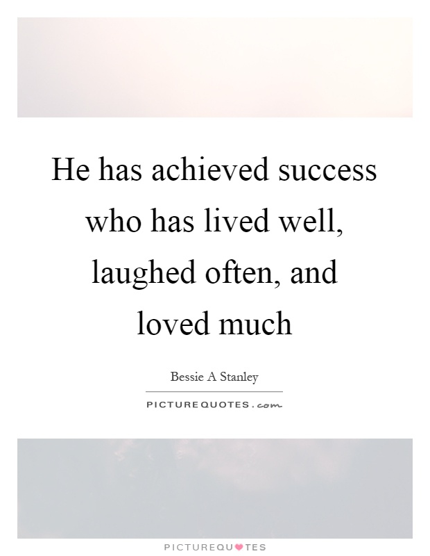 He has achieved success who has lived well, laughed often, and loved much Picture Quote #1