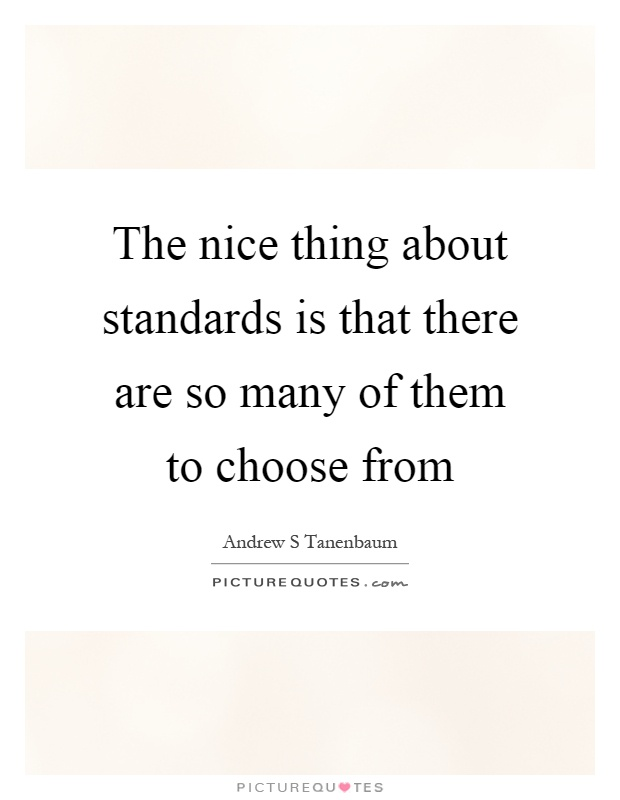 The nice thing about standards is that there are so many of them to choose from Picture Quote #1