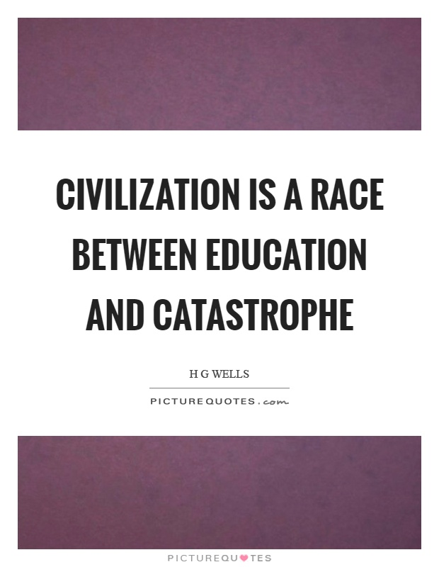 Civilization is a race between education and catastrophe Picture Quote #1