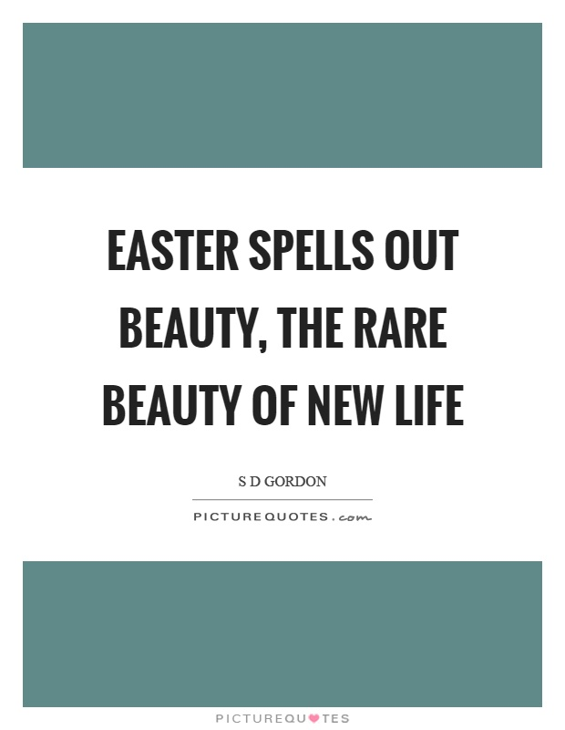 Easter spells out beauty, the rare beauty of new life Picture Quote #1
