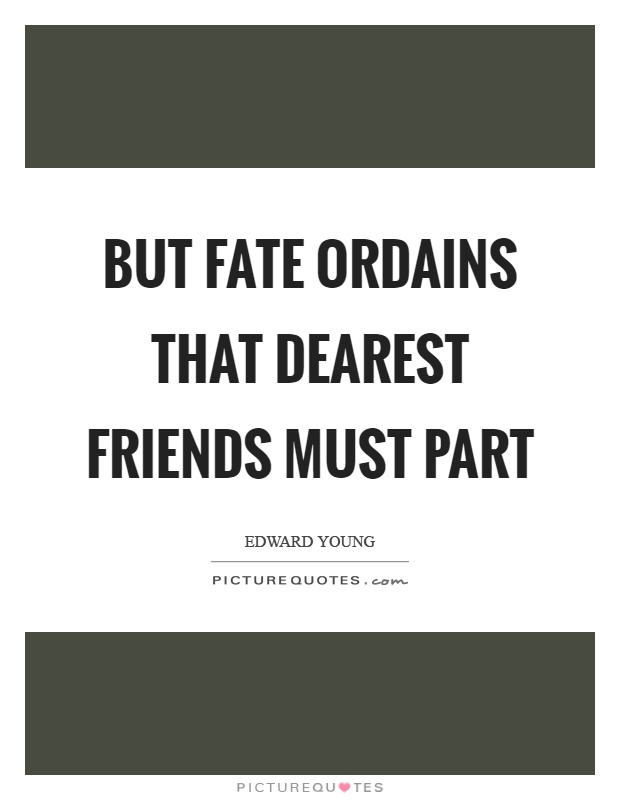 But fate ordains that dearest friends must part Picture Quote #1