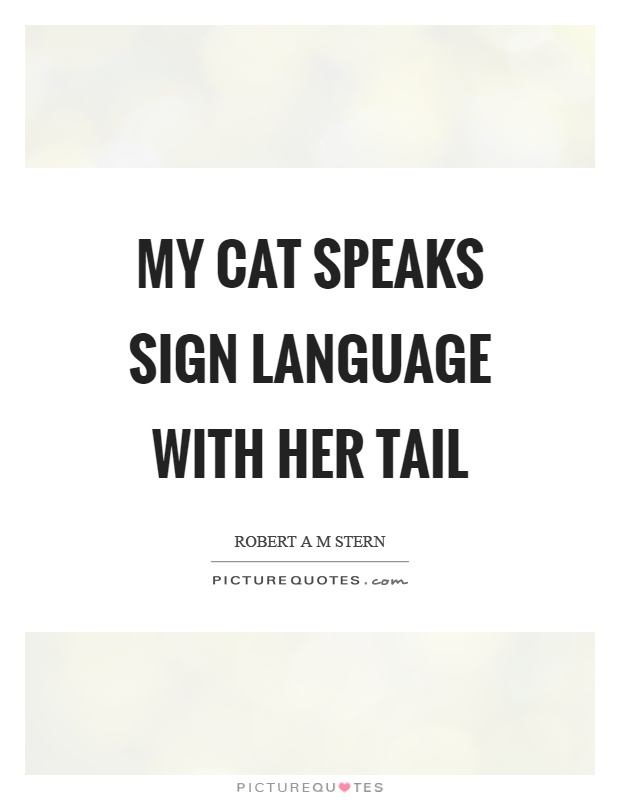 My cat speaks sign language with her tail Picture Quote #1