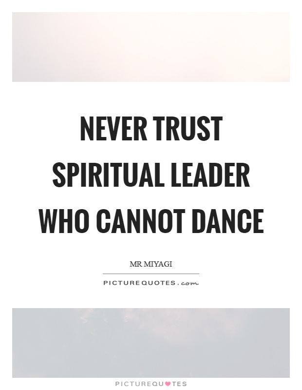 Never trust spiritual leader who cannot dance Picture Quote #1