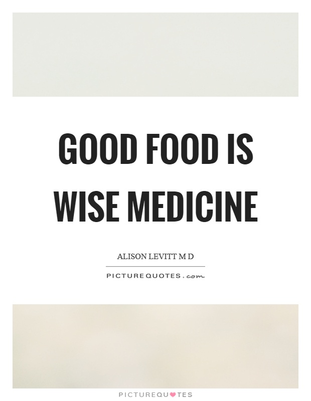 Good food is wise medicine Picture Quote #1