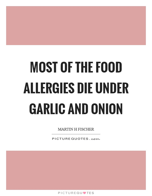 Most of the food allergies die under garlic and onion Picture Quote #1