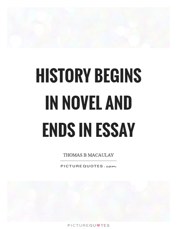 History begins in novel and ends in essay Picture Quote #1
