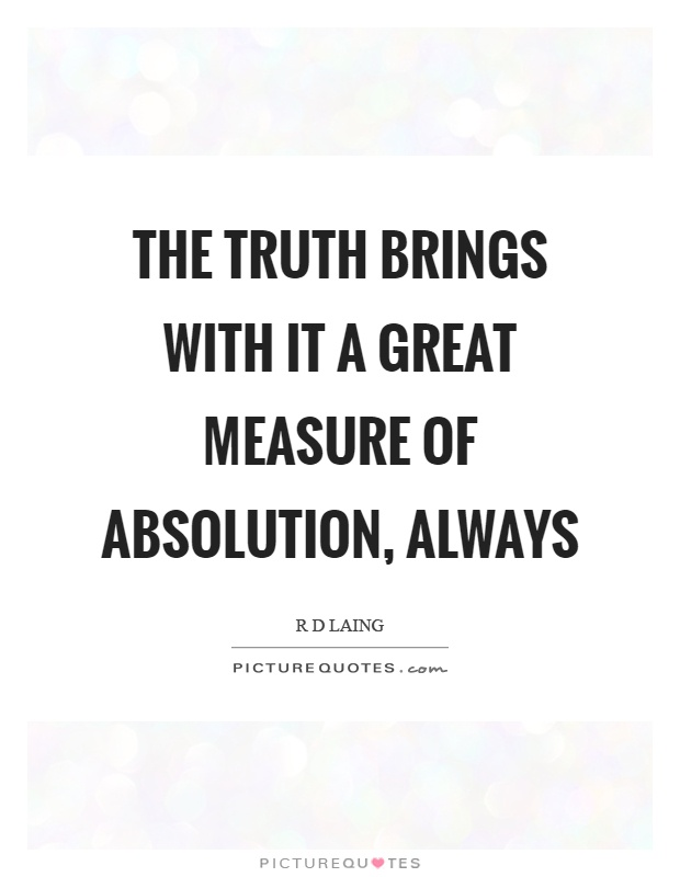 The truth brings with it a great measure of absolution, always Picture Quote #1