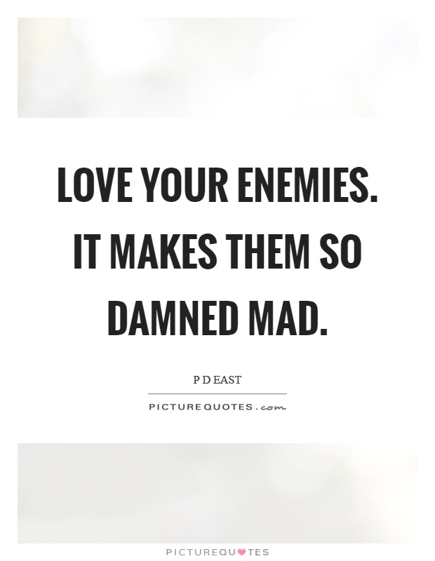 Love your enemies. It makes them so damned mad Picture Quote #1