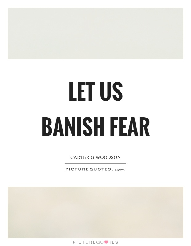Let us banish fear Picture Quote #1