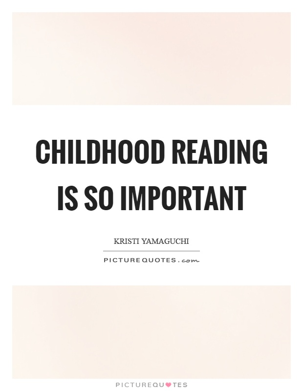 Childhood reading is so important Picture Quote #1