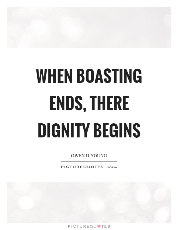 When boasting ends, there dignity begins Picture Quote #1
