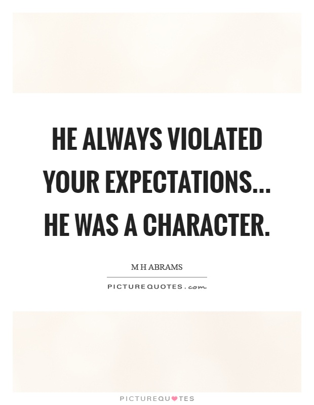 He always violated your expectations... He was a character Picture Quote #1