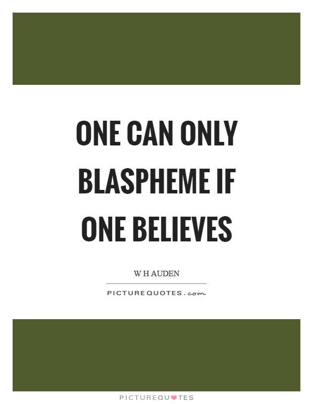 One can only blaspheme if one believes Picture Quote #1