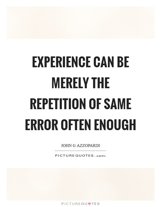 Experience can be merely the repetition of same error often enough Picture Quote #1