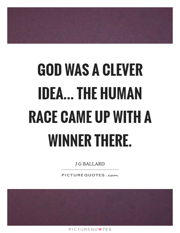 God was a clever idea... The human race came up with a winner there Picture Quote #1