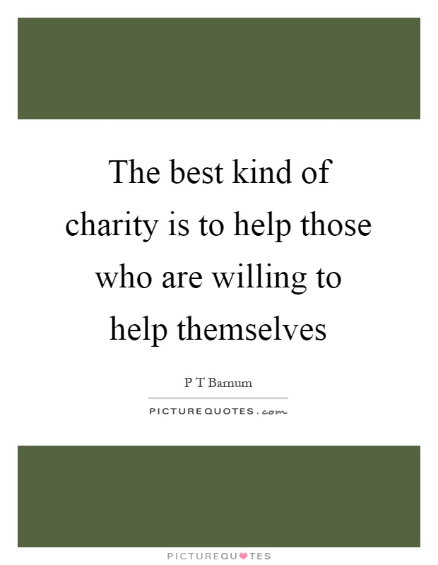 The best kind of charity is to help those who are willing to help themselves Picture Quote #1