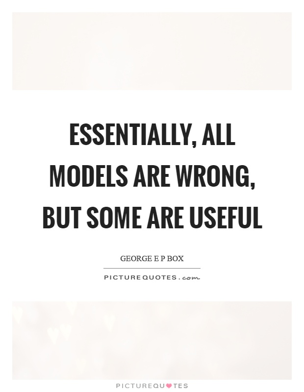 Essentially, all models are wrong, but some are useful Picture Quote #1