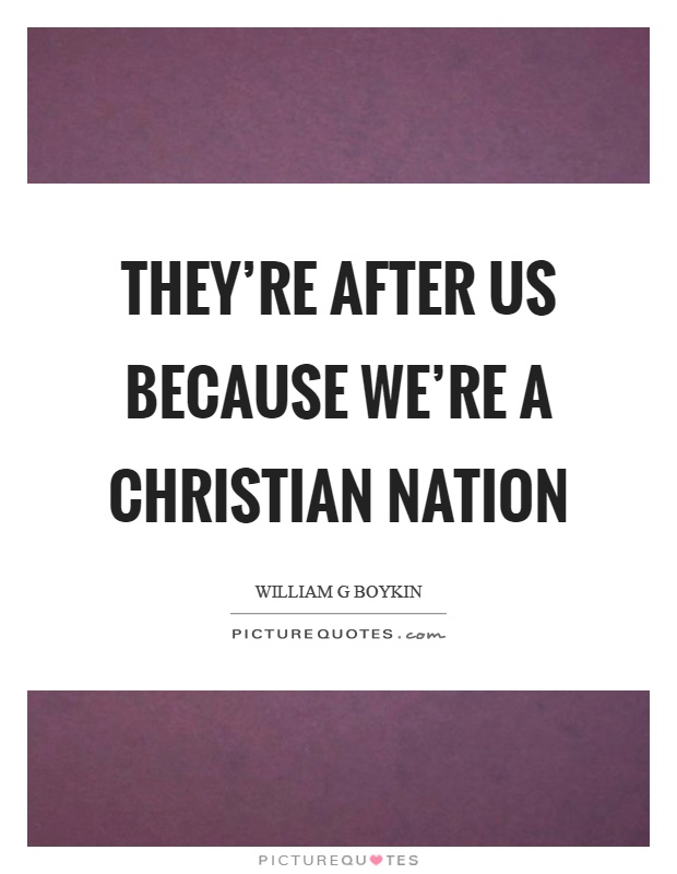 They're after us because we're a Christian nation Picture Quote #1