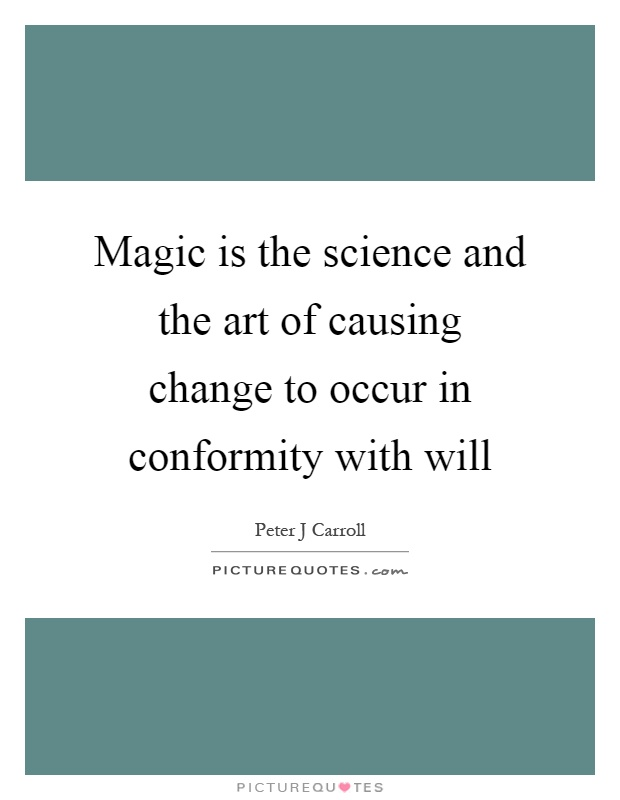 Magic is the science and the art of causing change to occur in conformity with will Picture Quote #1