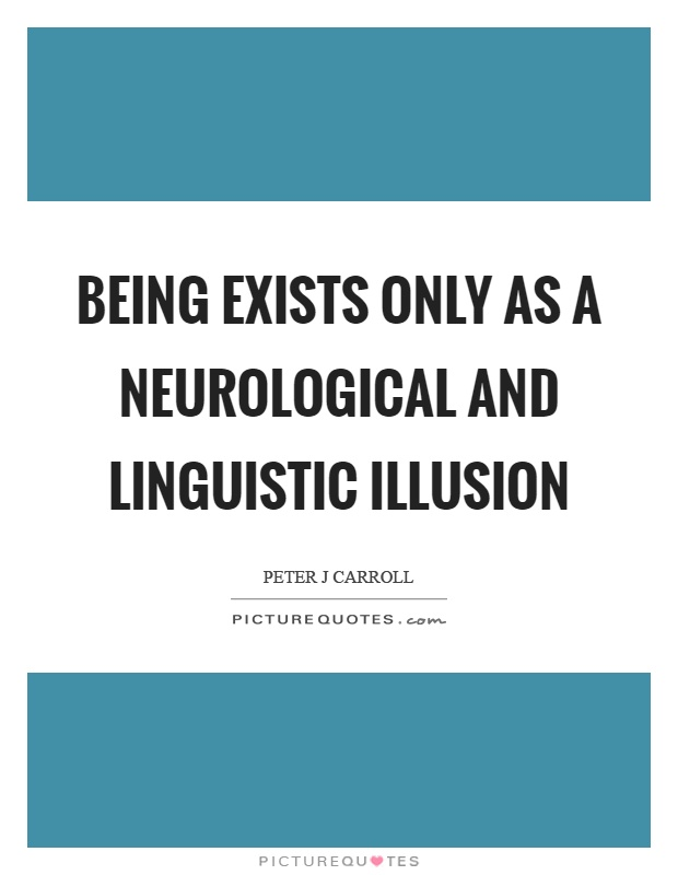 Being exists only as a neurological and linguistic illusion Picture Quote #1