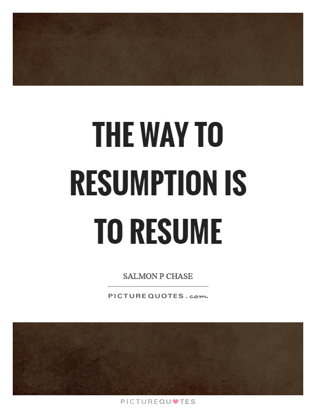 The way to resumption is to resume Picture Quote #1