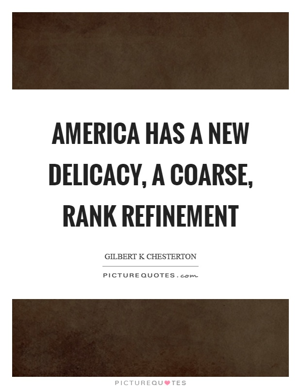 America has a new delicacy, a coarse, rank refinement Picture Quote #1