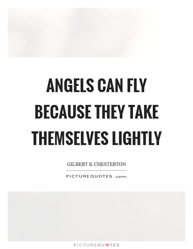 Angels can fly because they take themselves lightly Picture Quote #1