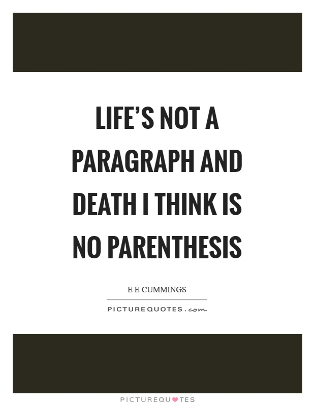 Life's not a paragraph And death I think is no parenthesis Picture Quote #1