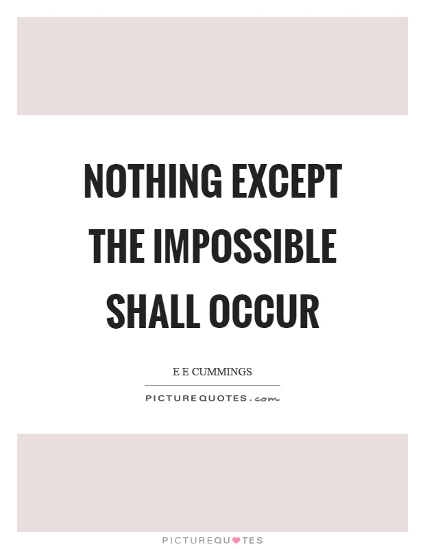 Nothing except the impossible shall occur Picture Quote #1