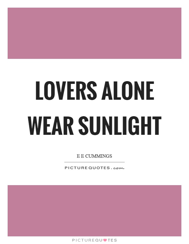 Lovers alone wear sunlight Picture Quote #1