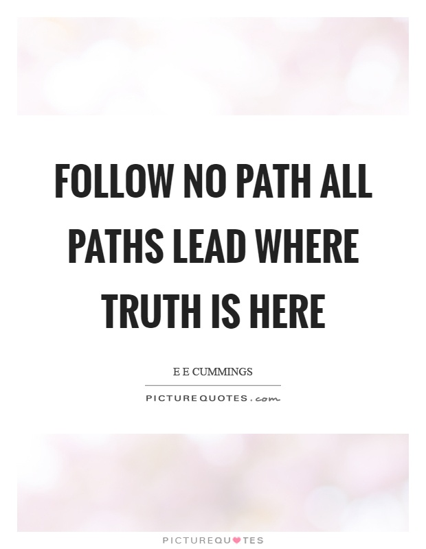 Follow no path all paths lead where truth is here Picture Quote #1