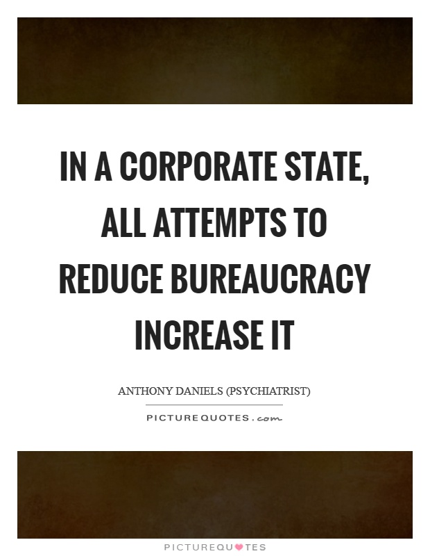 In a corporate state, all attempts to reduce bureaucracy increase it Picture Quote #1