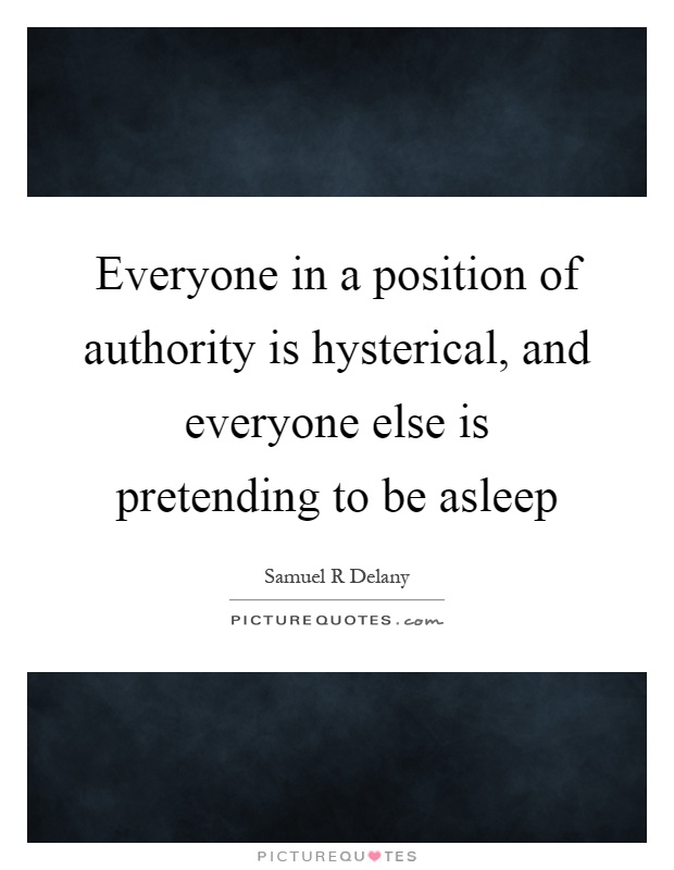 Everyone in a position of authority is hysterical, and everyone else is pretending to be asleep Picture Quote #1