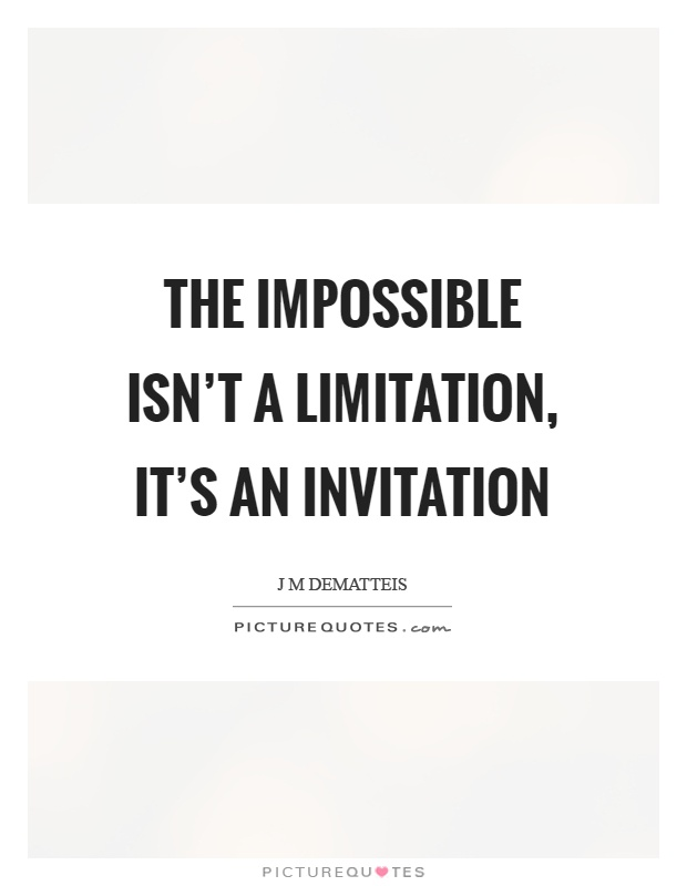 The impossible isn't a limitation, it's an invitation Picture Quote #1