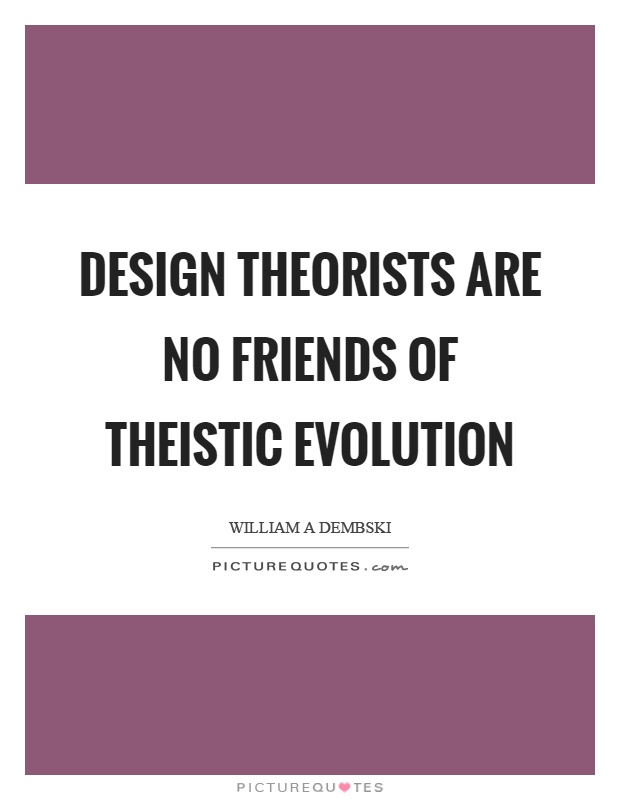 Design theorists are no friends of theistic evolution Picture Quote #1