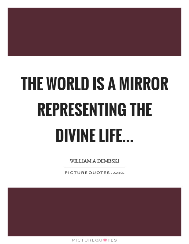 The world is a mirror representing the divine life Picture Quote #1