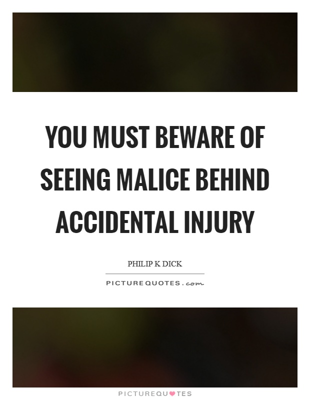 You must beware of seeing malice behind accidental injury Picture Quote #1