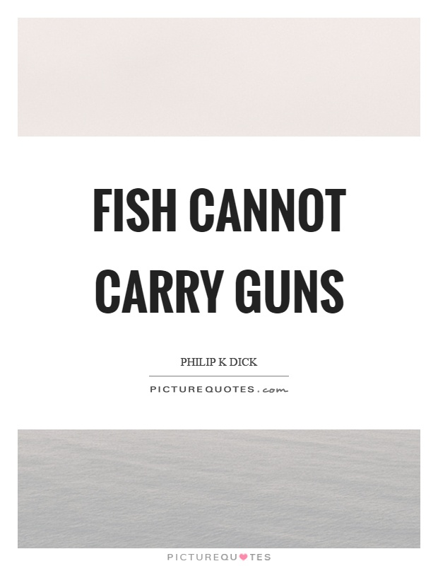 Fish cannot carry guns Picture Quote #1