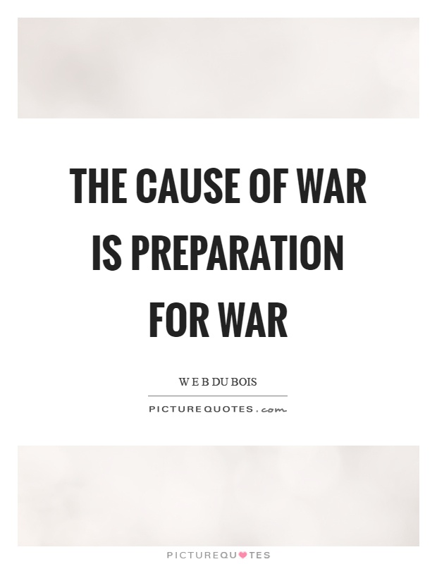 The cause of war is preparation for war Picture Quote #1