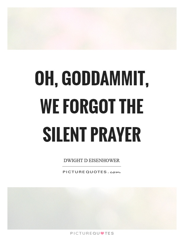 Oh, goddammit, we forgot the silent prayer Picture Quote #1