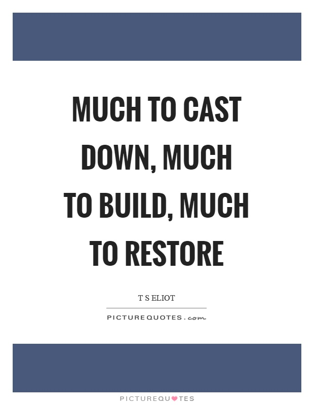 Much to cast down, much to build, much to restore Picture Quote #1