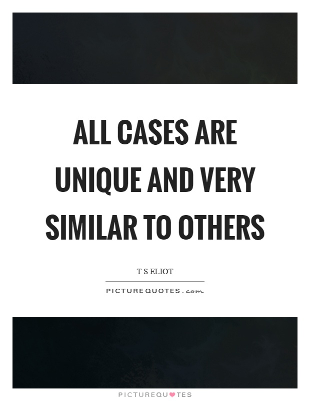 All cases are unique and very similar to others Picture Quote #1